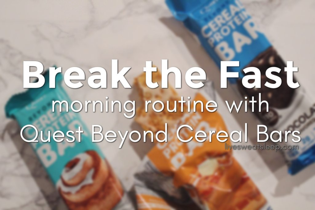 Break the Fast ::: Morning Routine with Quest Beyond Cereal Bars